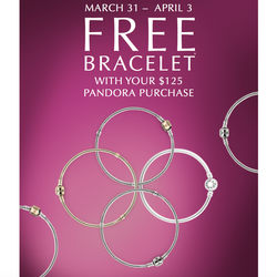 PANDORA Free Bracelet Event! March 31st - April 3rd